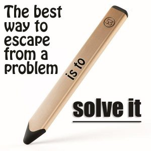 The Best Way To Escape A Problem Is To Solve It