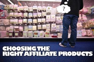 How To Choose An Affiliate Product That Will Sell