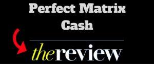 Perfect Matrix Cash Review – Chain Recruit Scheme?