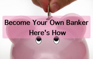 Become Your Own Banker Secrets Never Shared – Here's How