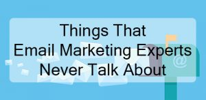 Things Email Marketing Experts Never Talk