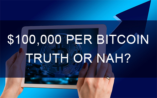 $100,000 Per Bitcoin Truth or Nah?